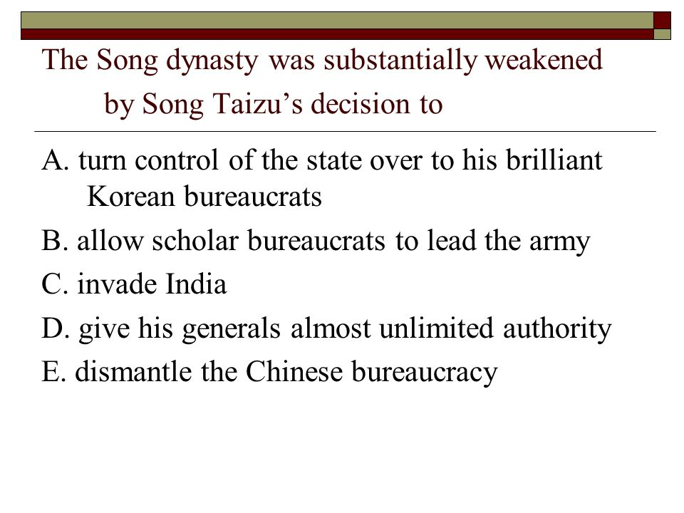 The Song dynasty was substantially weakened by Song Taizus decision to B.