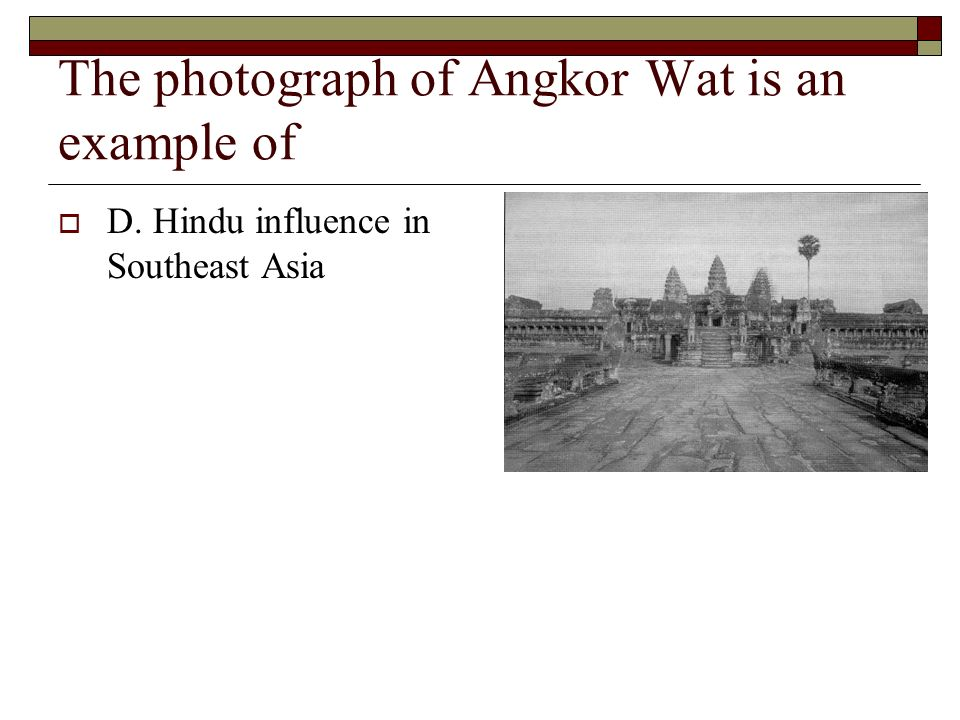 The photograph of Angkor Wat is an example of D. Hindu influence in Southeast Asia