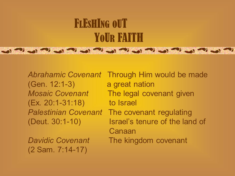 Abrahamic Covenant Through Him would be made (Gen. 12:1-3) a great nation Mosaic Covenant The legal covenant given (Ex. 20:1-31:18) to Israel Palestin