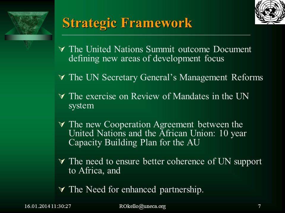 16.01.2014 11:32:05ROkello@uneca.org8 Strategic Framework (Cont.) The ECA 2007-2009 Business Plan Achieving the MDGs Integrating for development Benefiting from globalisation Strengthening institutions and capacity for development