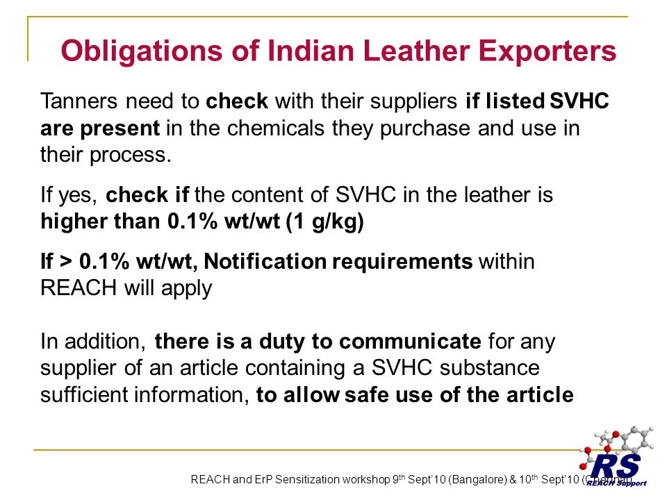 Obligations of Indian Leather Exporters Tanners need to check with their suppliers if listed SVHC are present in the chemicals they purchase and use in their process.