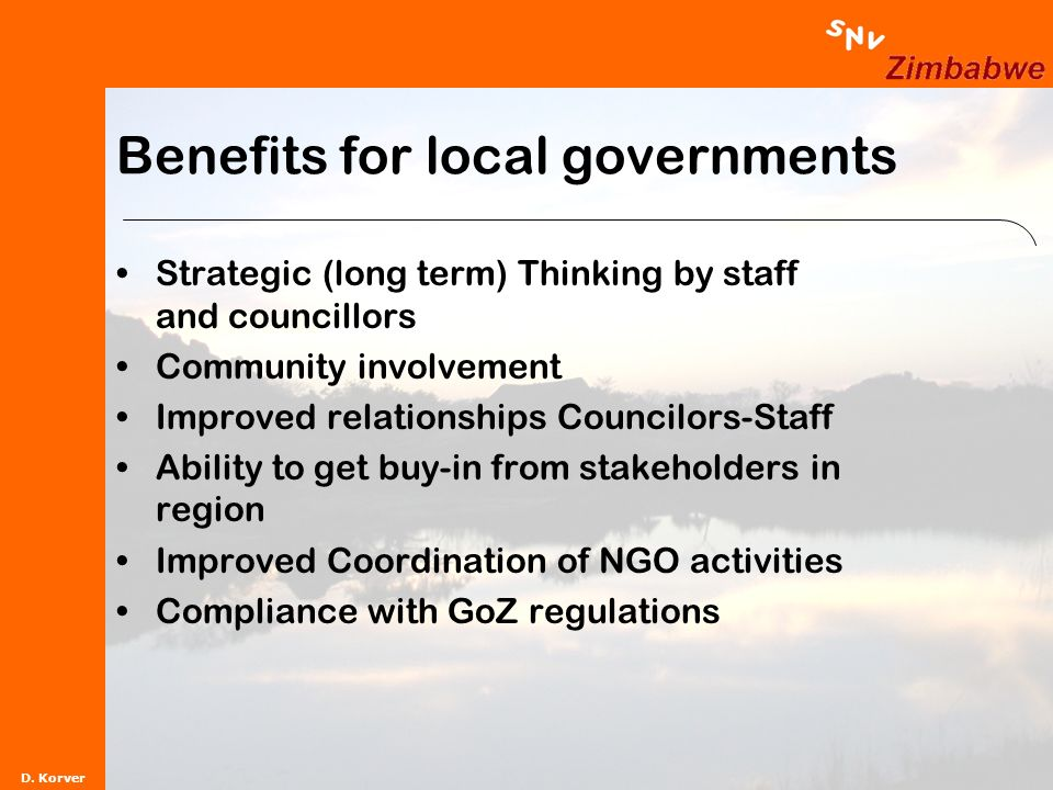 D. Korver Benefits for local governments Strategic (long term) Thinking by staff and councillors Community involvement Improved relationships Councilo