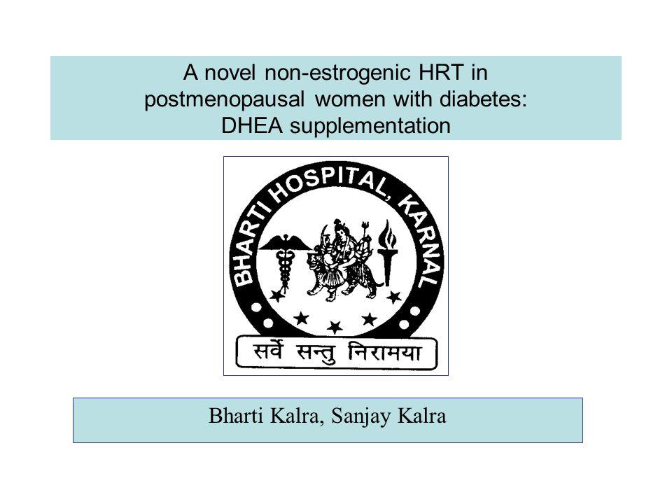 A novel non-estrogenic HRT in postmenopausal women with diabetes: DHEA supplementation Bharti Kalra, Sanjay Kalra