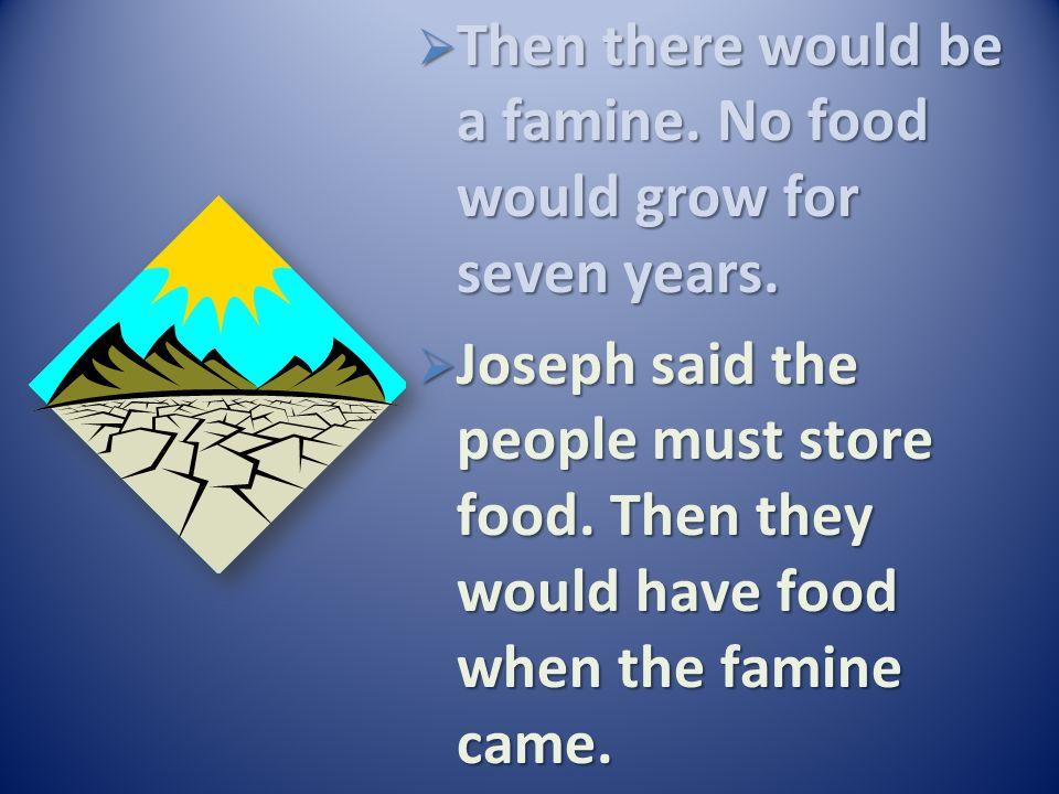 The king sent for Joseph. Joseph said God told him what the kings dreams meant. The king sent for Joseph. Joseph said God told him what the kings drea