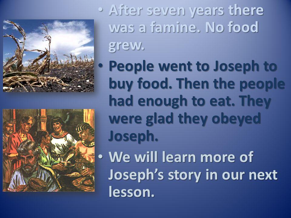 The king believed Joseph. He made Joseph a leader of the people. The king believed Joseph. He made Joseph a leader of the people. The people did what
