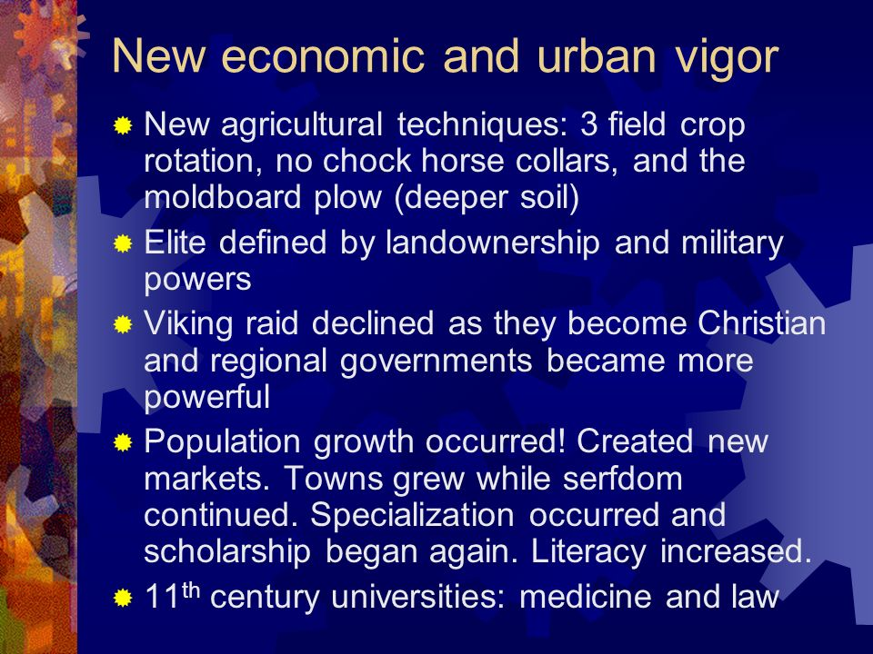 New economic and urban vigor New agricultural techniques: 3 field crop rotation, no chock horse collars, and the moldboard plow (deeper soil) Elite de