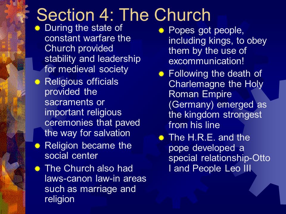 Section 4: The Church During the state of constant warfare the Church provided stability and leadership for medieval society Religious officials provi