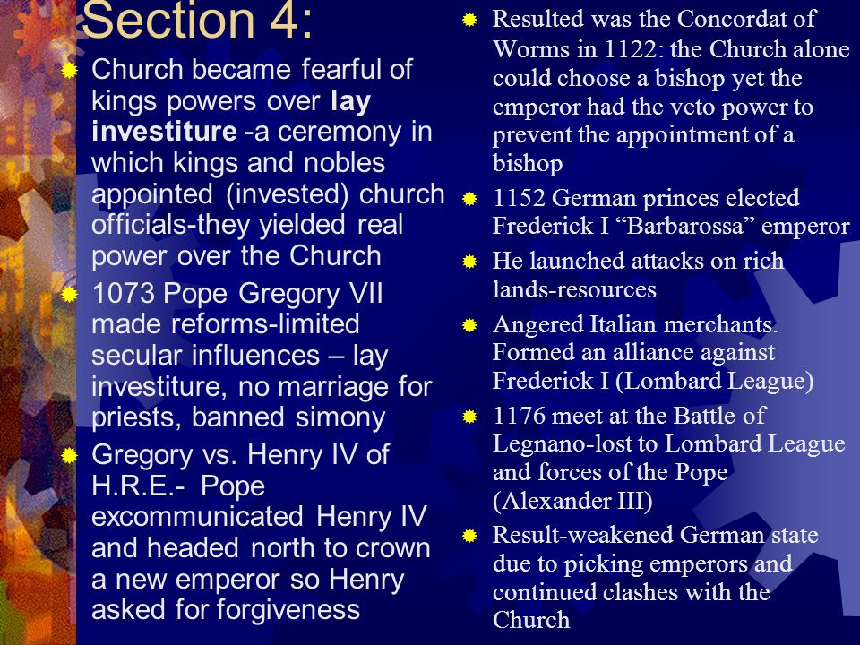 Section 4: Church became fearful of kings powers over lay investiture -a ceremony in which kings and nobles appointed (invested) church officials-they