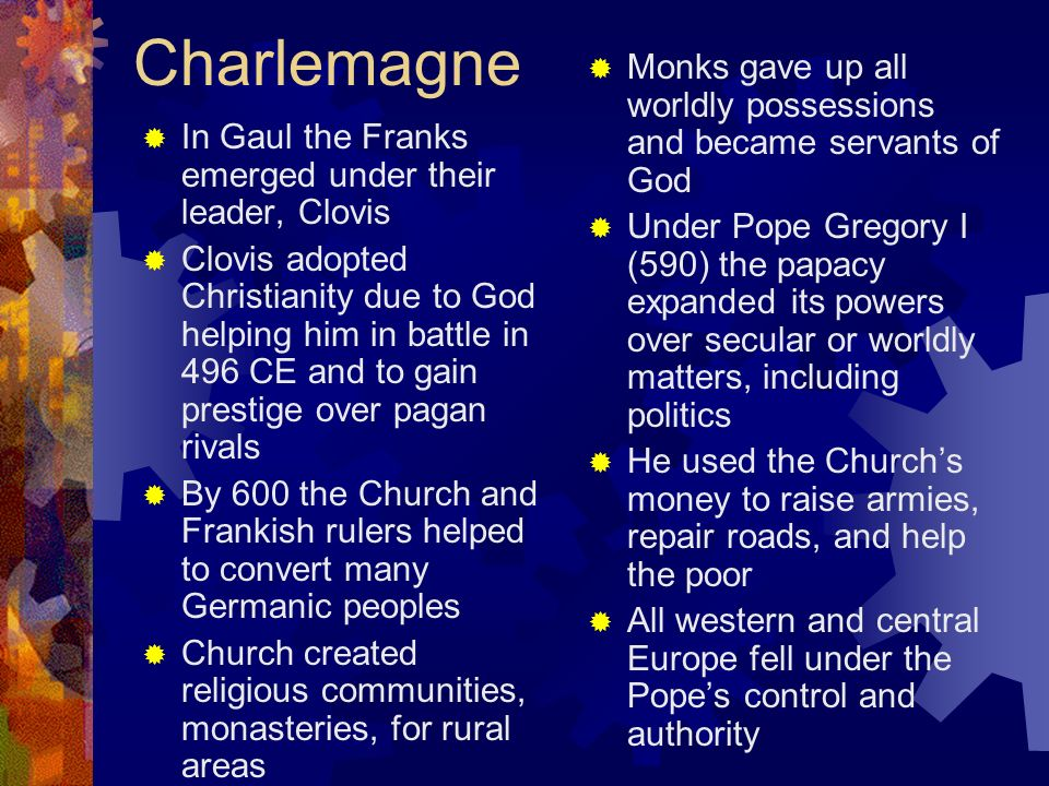 Charlemagne In Gaul the Franks emerged under their leader, Clovis Clovis adopted Christianity due to God helping him in battle in 496 CE and to gain p
