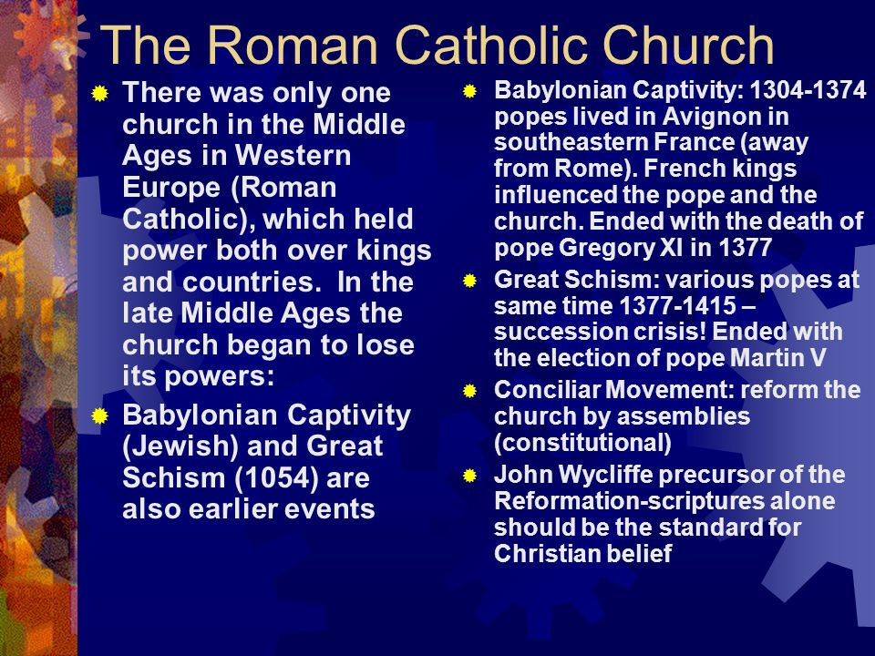 The Roman Catholic Church There was only one church in the Middle Ages in Western Europe (Roman Catholic), which held power both over kings and countr