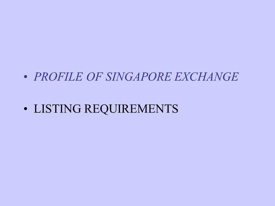 PROFILE OF SINGAPORE EXCHANGE LISTING REQUIREMENTS