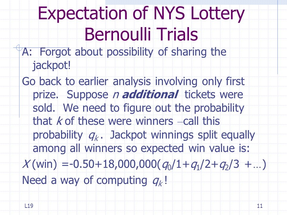 L1911 Expectation of NYS Lottery Bernoulli Trials A: Forgot about possibility of sharing the jackpot! Go back to earlier analysis involving only first