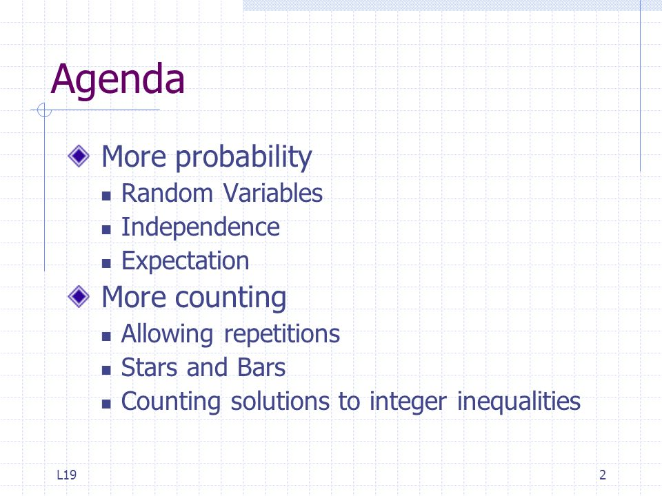 L192 Agenda More probability Random Variables Independence Expectation More counting Allowing repetitions Stars and Bars Counting solutions to integer
