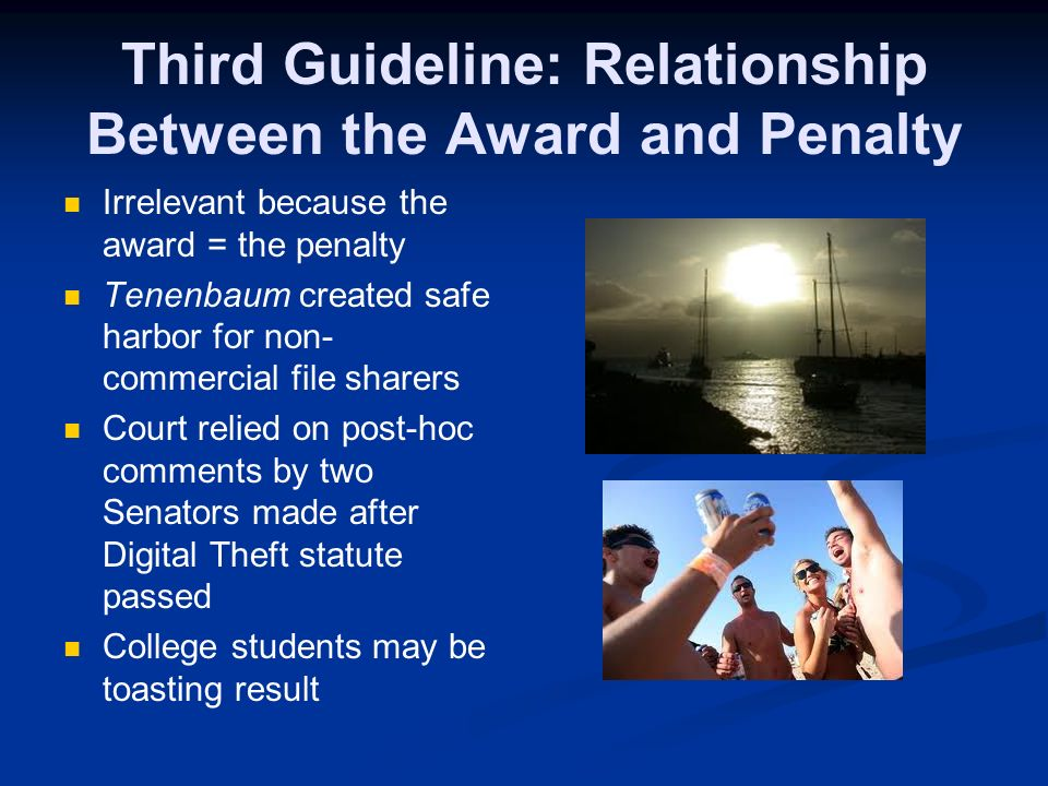 Third Guideline: Relationship Between the Award and Penalty Irrelevant because the award = the penalty Tenenbaum created safe harbor for non- commerci