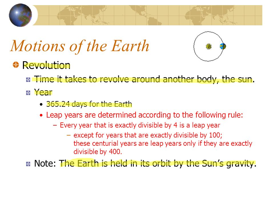 Motions of the Earth Revolution Time it takes to revolve around another body, the sun.