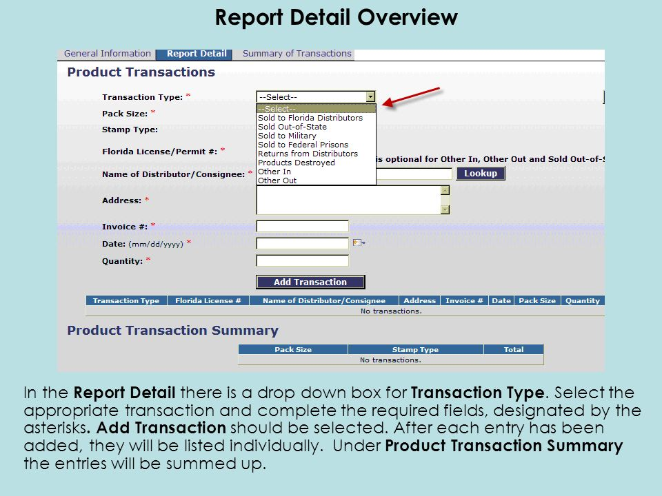 In the Report Detail there is a drop down box for Transaction Type. Select the appropriate transaction and complete the required fields, designated by