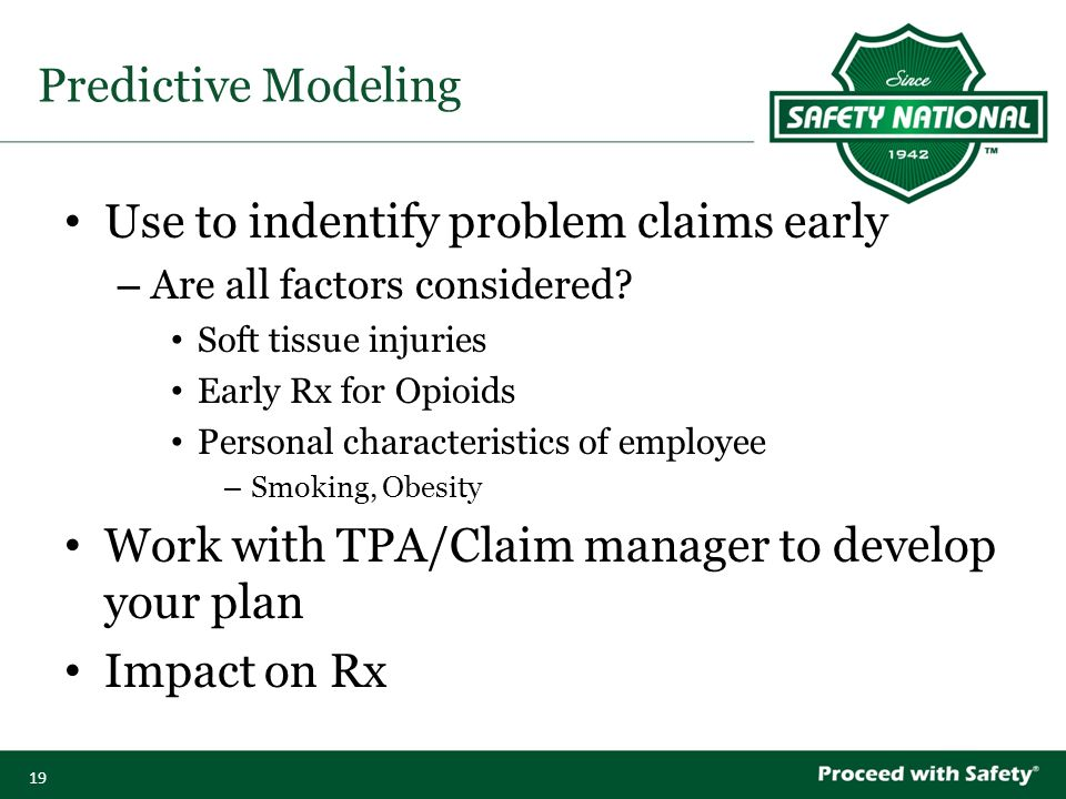 19 Predictive Modeling Use to indentify problem claims early – Are all factors considered.