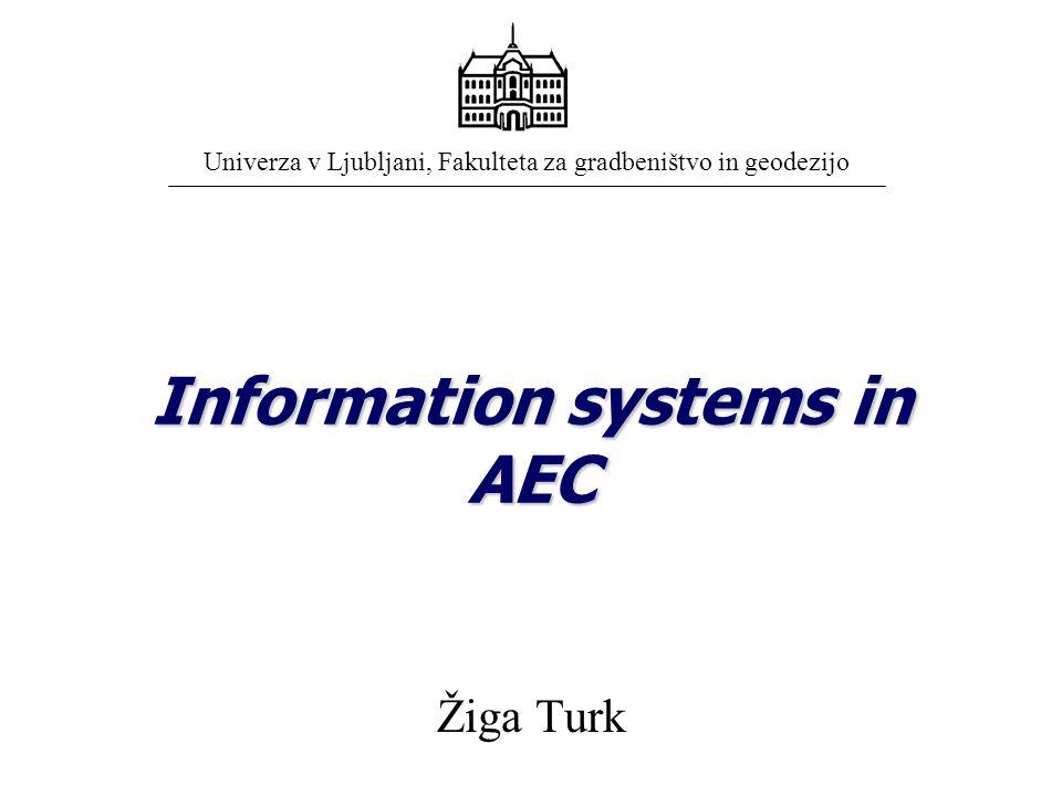 Information systems in AEC Žiga Turk Univerza v Ljubljani, Fakulteta za gradbeništvo in geodezijo