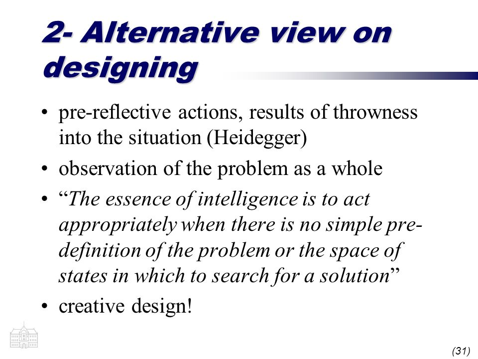 (31) 2- Alternative view on designing pre-reflective actions, results of throwness into the situation (Heidegger) observation of the problem as a whol