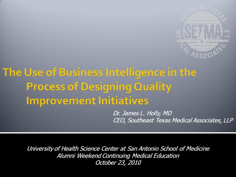 Dr. James L. Holly, MD CEO, Southeast Texas Medical Associates, LLP University of Health Science Center at San Antonio School of Medicine Alumni Weeke