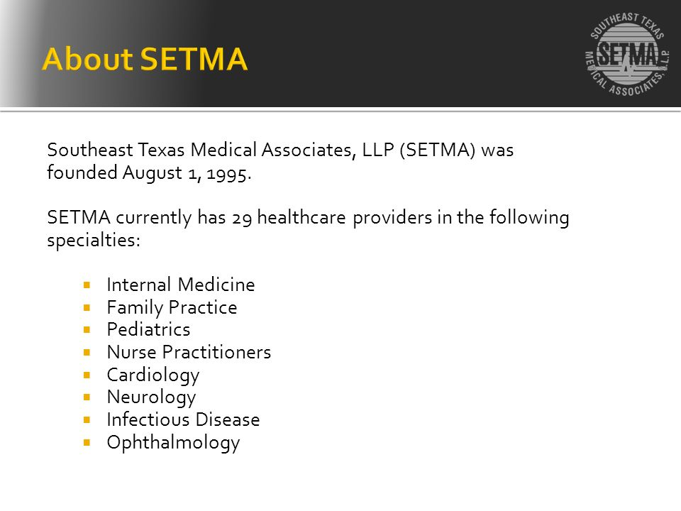 Southeast Texas Medical Associates, LLP (SETMA) was founded August 1, 1995. SETMA currently has 29 healthcare providers in the following specialties: