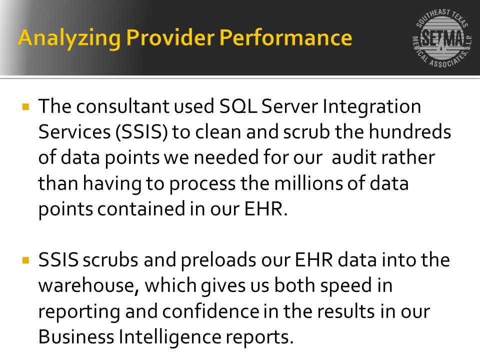 The consultant used SQL Server Integration Services (SSIS) to clean and scrub the hundreds of data points we needed for our audit rather than having t