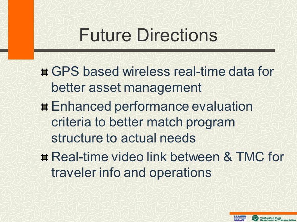 Future Directions GPS based wireless real-time data for better asset management Enhanced performance evaluation criteria to better match program struc