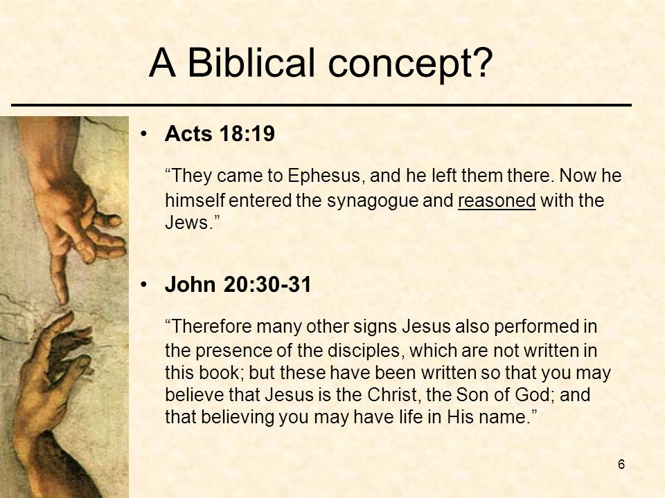 6 A Biblical concept? Acts 18:19 They came to Ephesus, and he left them there. Now he himself entered the synagogue and reasoned with the Jews. John 2