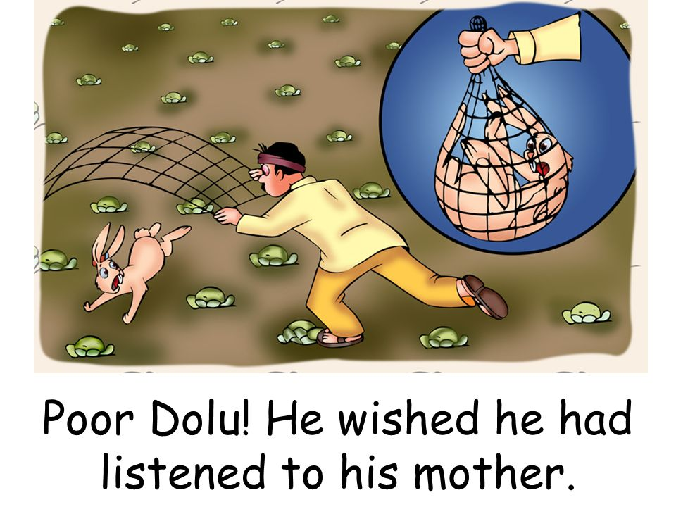 Poor Dolu! He wished he had listened to his mother.