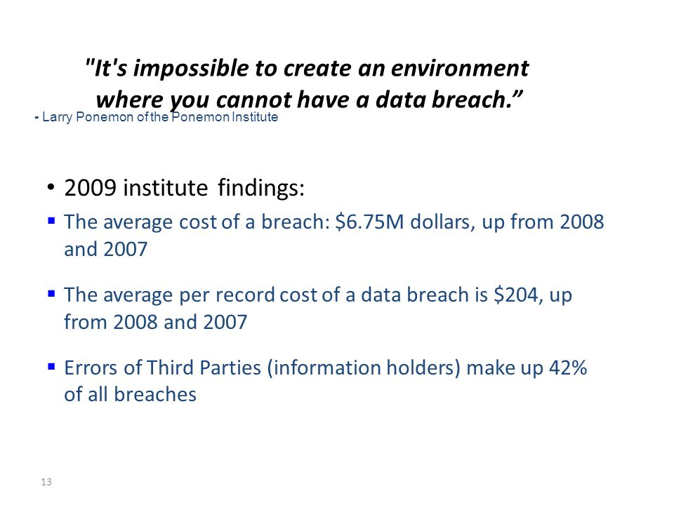 13 It s impossible to create an environment where you cannot have a data breach.
