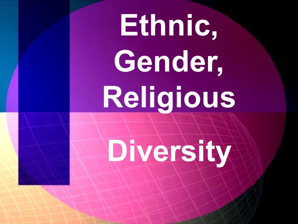 Ethnic, Gender, Religious Diversity