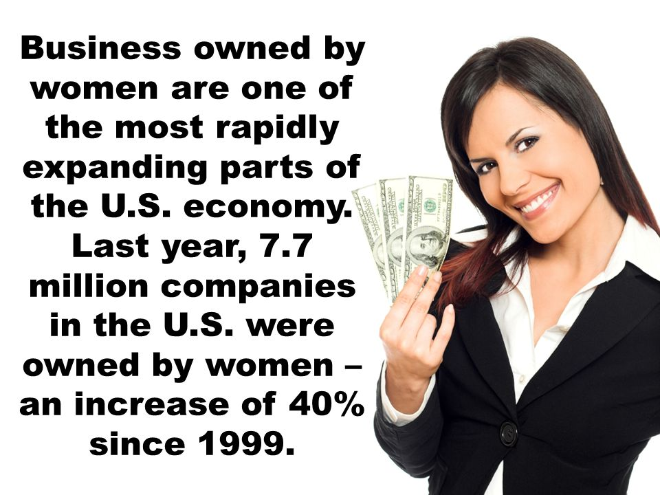 Business owned by women are one of the most rapidly expanding parts of the U.S.