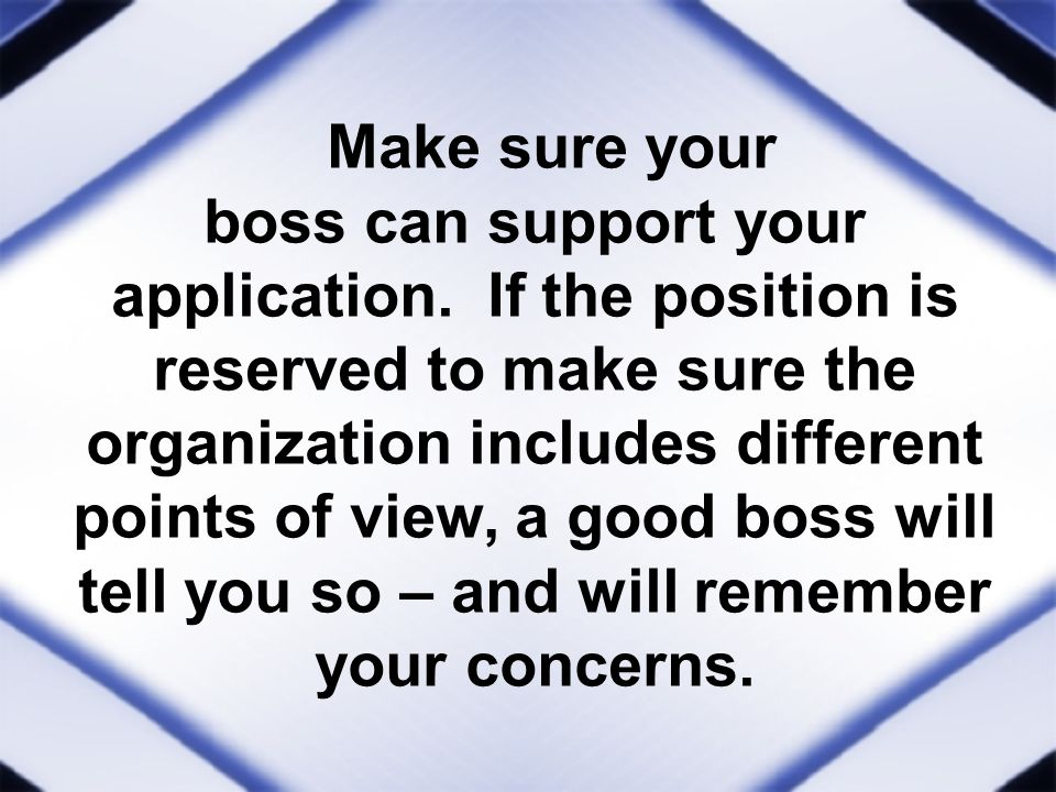 Make sure your boss can support your application.