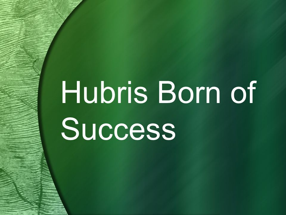 Hubris Born of Success