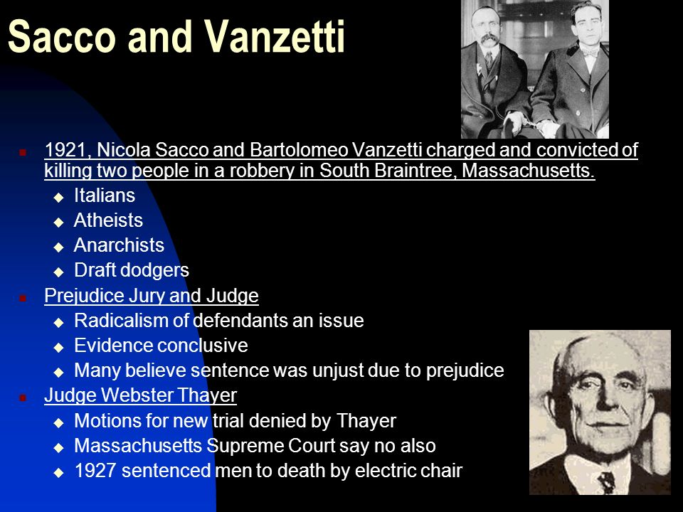 Sacco and Vanzetti 1921, Nicola Sacco and Bartolomeo Vanzetti charged and convicted of killing two people in a robbery in South Braintree, Massachuset