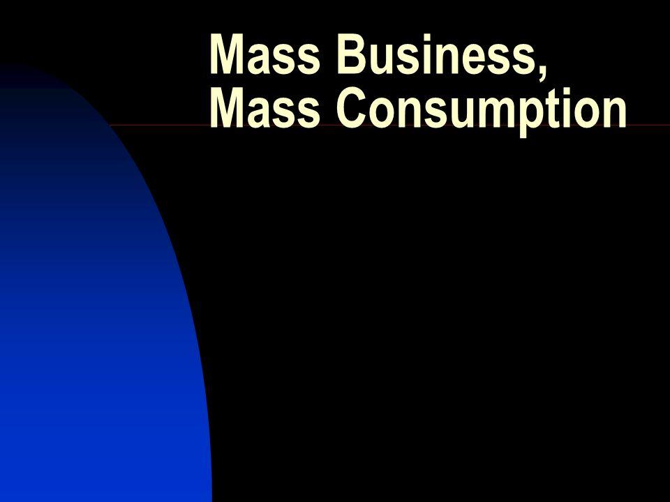 Mass Business, Mass Consumption
