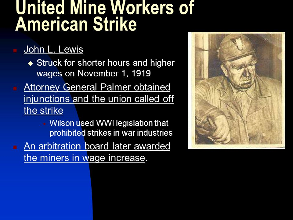 United Mine Workers of American Strike John L. Lewis Struck for shorter hours and higher wages on November 1, 1919 Attorney General Palmer obtained in