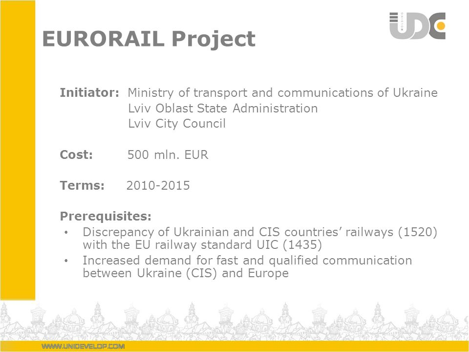 EURORAIL Project Initiator: Ministry of transport and communications of Ukraine Lviv Oblast State Administration Lviv City Council Cost: 500 mln.