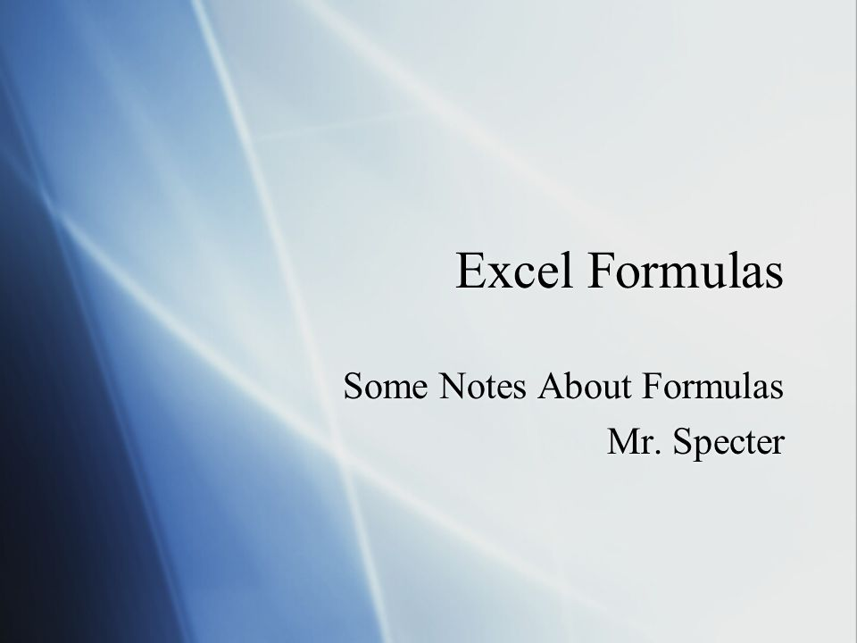 Excel Formulas Some Notes About Formulas Mr. Specter Some Notes About Formulas Mr. Specter
