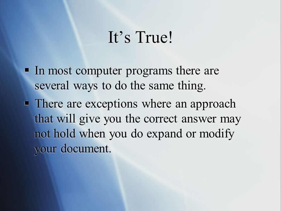 Its True. In most computer programs there are several ways to do the same thing.