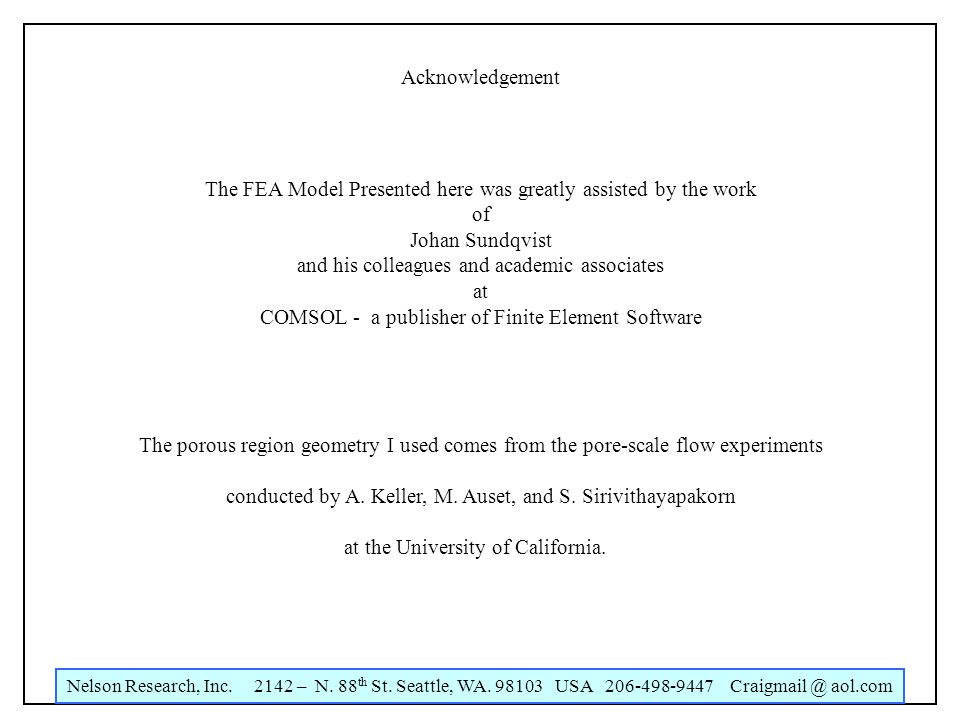 Nelson Research, Inc. 2142 – N. 88 th St. Seattle, WA. 98103 USA 206-498-9447 Craigmail @ aol.com Acknowledgement The FEA Model Presented here was gre