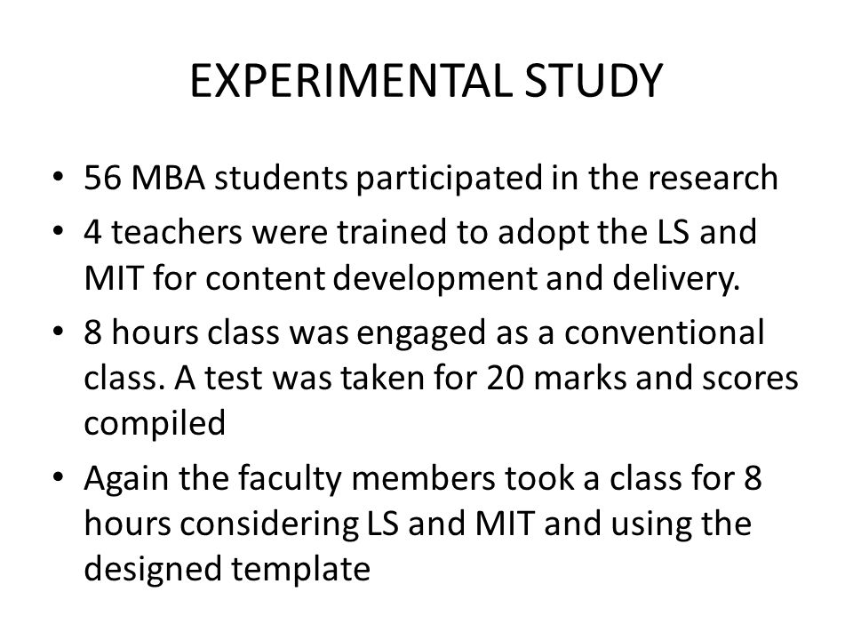 EXPERIMENTAL STUDY 56 MBA students participated in the research 4 teachers were trained to adopt the LS and MIT for content development and delivery.