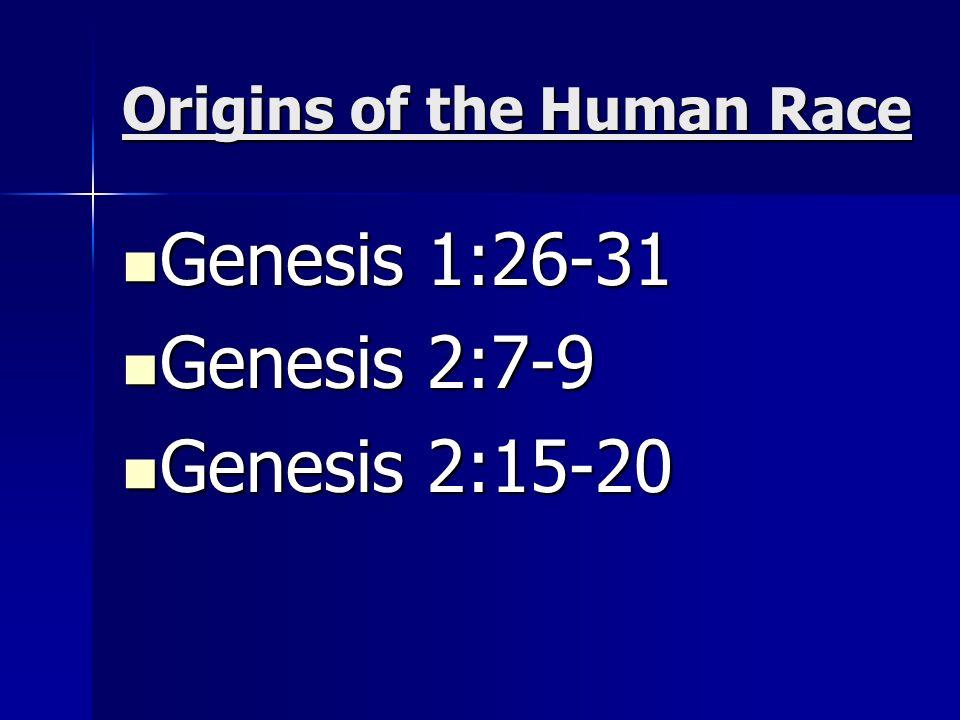 Origins of the Human Race Genesis 1:26-31 Genesis 1:26-31 Genesis 2:7-9 Genesis 2:7-9 Genesis 2:15-20 Genesis 2:15-20