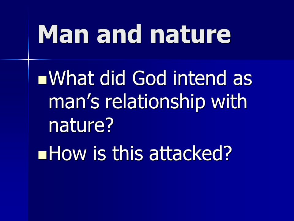 Man and nature What did God intend as mans relationship with nature.