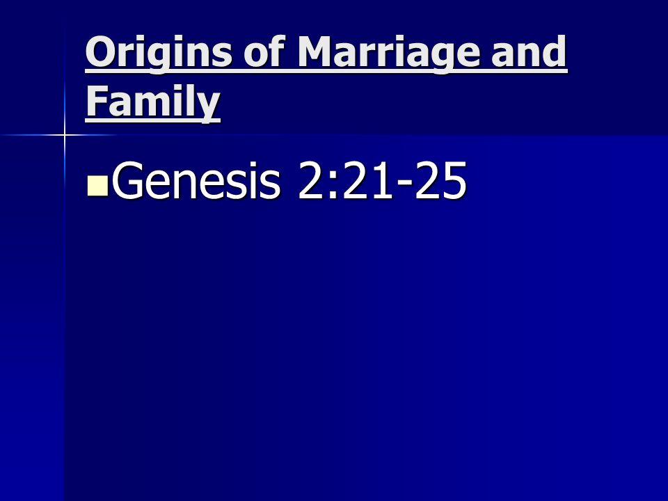Origins of Marriage and Family Genesis 2:21-25 Genesis 2:21-25