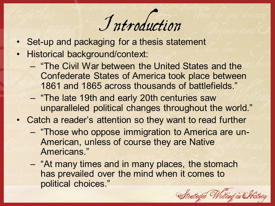 Set-up and packaging for a thesis statement Historical background/context: –The Civil War between the United States and the Confederate States of Amer