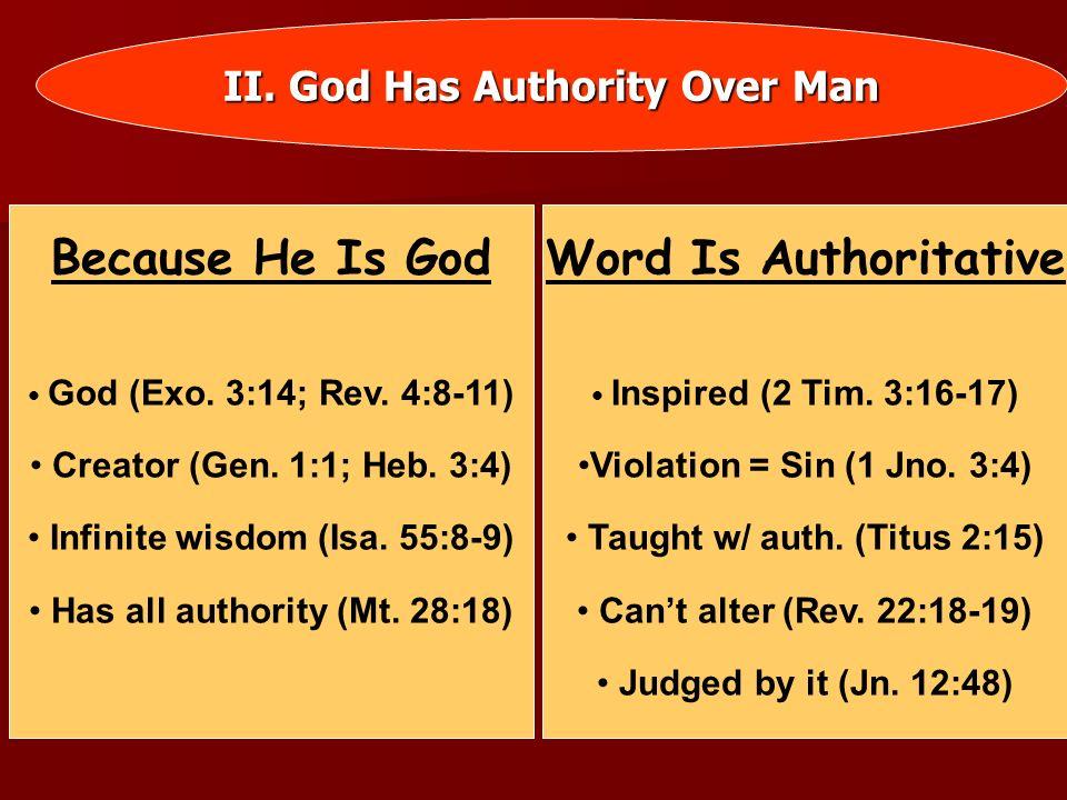 II. God Has Authority Over Man Because He Is God God (Exo. 3:14; Rev. 4:8-11) Creator (Gen. 1:1; Heb. 3:4) Infinite wisdom (Isa. 55:8-9) Has all autho