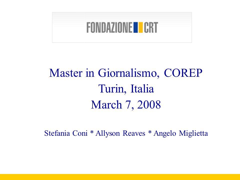 Master in Giornalismo, COREP Turin, Italia March 7, 2008 Stefania Coni * Allyson Reaves * Angelo Miglietta