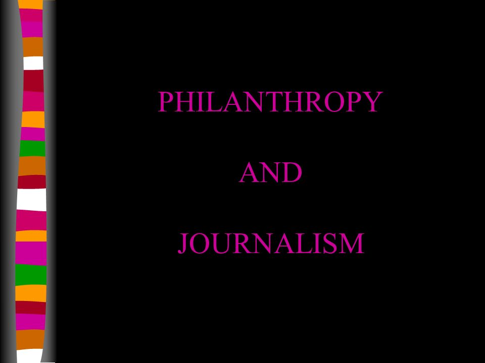 PHILANTHROPY AND JOURNALISM
