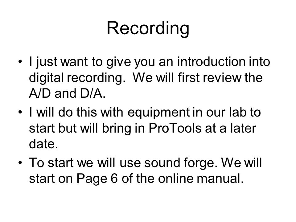 Recording I just want to give you an introduction into digital recording. We will first review the A/D and D/A. I will do this with equipment in our l